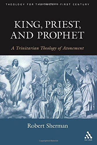 King, Priest, and Prophet: A Trinitarian Theology of Atonement (Theology for the 21st Century)