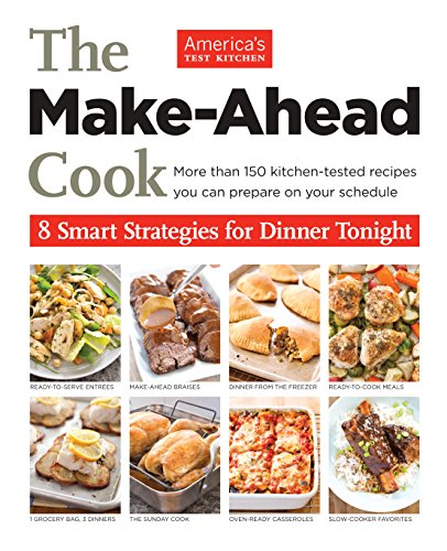(The Make-Ahead Cook: More Than 150 Kitchen-Tested Recipes You Can Prepare on Your)