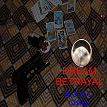 Dream Betrayal Audiobook by Al Collier, K.C. Collier Narrated by J. Austin Moran II