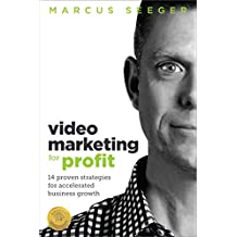 Video Marketing for Profit: 14 Proven Strategies for Accelerated Business Growth