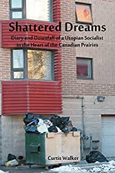 Shattered Dreams: Diary and Downfall of a Utopian Socialist in the Heart of the Canadian Prairies