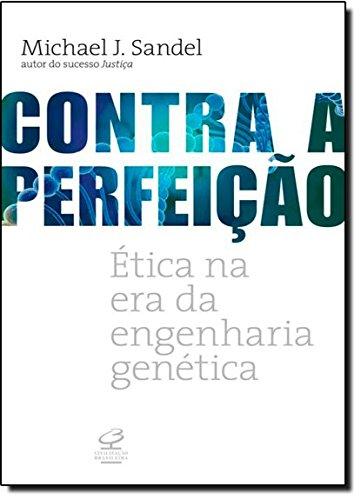 Contra a Perfeição. Ética na Era da Engenharia Genética