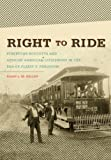 By Blair L. M. Kelley Right to Ride: Streetcar Boycotts and African American Citizenship in the Era of Plessy v. Ferguson (1st Edition)