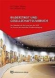 Bilderstreit und Gesellschaftsumbruch: Die Debatte um die Kunst der DDR im Prozess der deutschen Wiedervereinigung