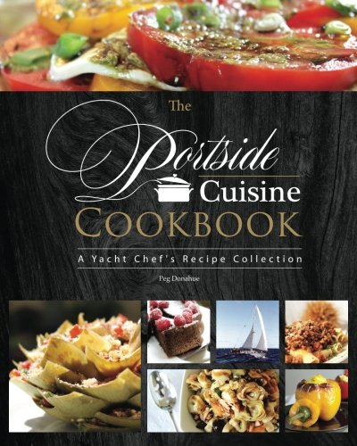 Read Online The Portside Cuisine Cookbook: A Yacht Chef's Recipe Collection pdf