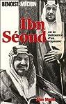 Le loup et le léopard. Ibn-Séoud ou la naissance d'un royaume par Benoist-Mechin