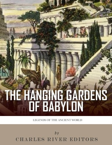 Charles Hanging - Legends of the Ancient World: The Hanging Gardens of Babylon