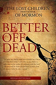 Better Off Dead: The Lost Children of the Book of Mormon by [Eagle, Douglas Spotted]