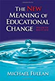 The New Meaning of Educational Change, Fourth Edition, Michael Fullan, 0807747653