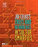 Joe Celko's Trees and Hierarchies in SQL for Smarties, (The Morgan Kaufmann Series in Data Management Systems)