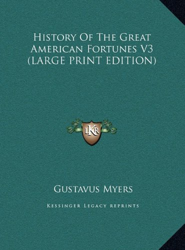 Download History Of The Great American Fortunes V3 (LARGE PRINT EDITION) ebook