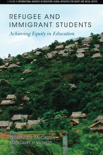 Refugee and Immigrant Students: Achieving Equity in Education (International Advances in Education: Global Initiatives for Equality and Social Justice)