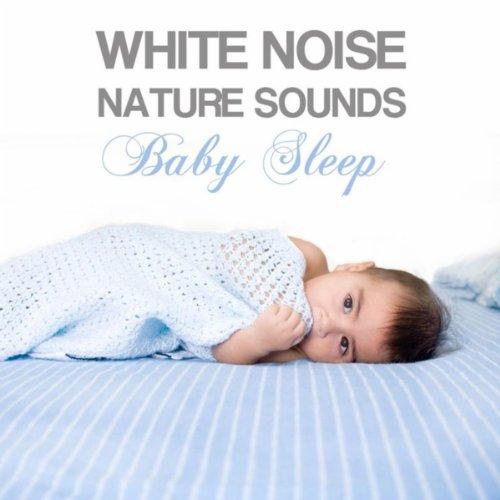White Noise Baby: White Noise Nature Sounds Baby Sleep: Nature Sleep Music