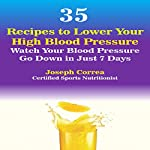 35 Recipes to Lower Your High Blood Pressure: Watch Your Blood Pressure Go down in Just 7 Days | Joseph Correa (Certified Sports Nutritionist)