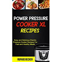 Power Pressure Cooker XL Recipes: Easy And Delicious Electric Pressure Cooker Recipes For Fast And Healthy Meals