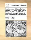 Eruditæ Pronuntiationis Catholici Indices Operâ and Nunc Iterum Sum, Philippe Labbe, 1140850415