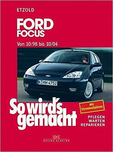 So wirds gemacht. Ford Focus von 10/98 bis 10/04: Pflegen - Warten ...
