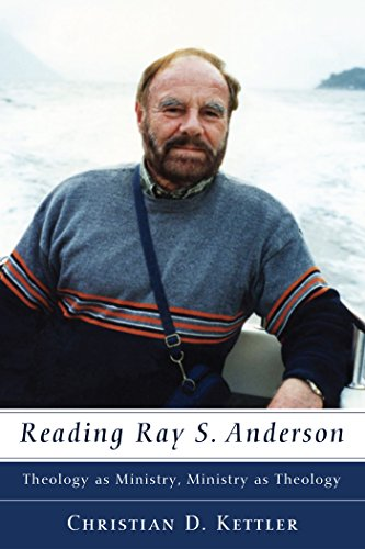 Reading Ray S. Anderson: Theology as Ministry, Ministry as Theology (Ray S. Anderson Collection)