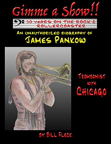 Download PDF Gimme a Show! 50 Years on the Rock & Rollercoaster - An Unauthorized Biography of JAMES PANKOW, Trombonist With CHICAGO