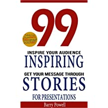 Storytelling: 99 Inspiring Stories for Presentations: Inspire your Audience & Get your Message Through (Storytelling, inspirational stories & presentation zen,mentoring 101,ted talks)