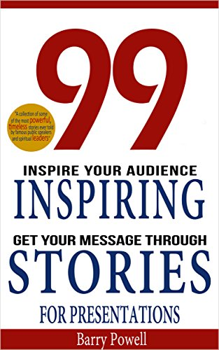 99 Inspiring Stories For Presentations Inspire Your Audience Get Message Through By