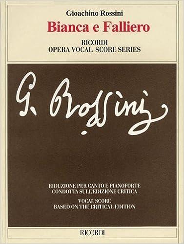 Laden Sie Amazon-E-Books herunter Bianca e Falliero: Vocal Score based on the critical edition by Gabriele Dotto (Ricordi Opera Vocal Score Series) (2006-06-01) PDF