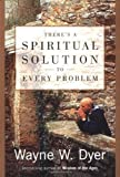 There's a Spiritual Solution to Every Problem, Wayne W. Dyer, 0060192305