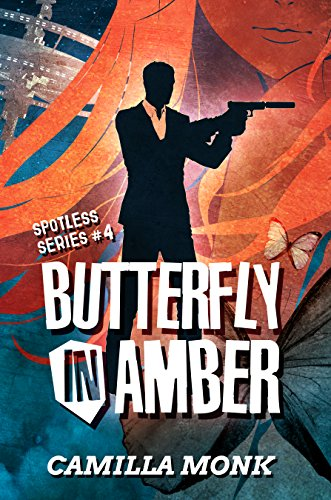 Butterfly in Amber (Spotless Book 4) by [Monk, Camilla]