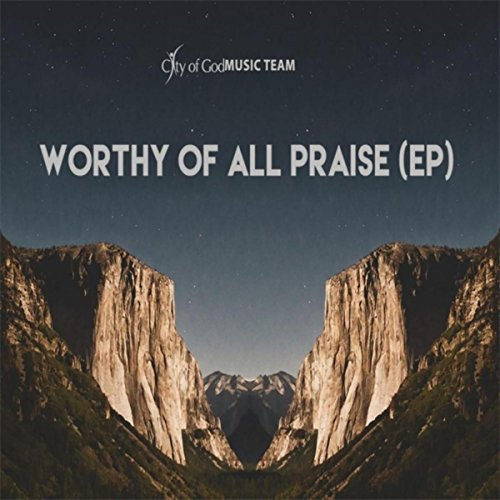 City of God Music Team - Worthy of All Praise (EP) 2017
