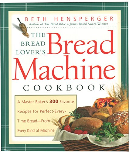 - The Bread Lover's Bread Machine Cookbook: A Master Baker's 300 Favorite Recipes for Perfect-Every-Time Bread-From Every Kind of Machine