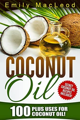 Coconut Oil:  100 plus Uses!  Learn all the Amazing Health Benefits and the Many Secrets for Coconut Oil  (Secret Coconut Oil Recipes Included!) (Coconut ... books, Coconut Oil Cure, Healthy Living)