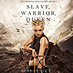 Slave, Warrior, Queen: Of Crowns and Glory, Book 1 | Morgan Rice