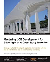 Mastering LOB Development for Silverlight 5: A Case Study in Action Front Cover