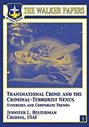 Transnational Crime and the Criminal-Terrorist Nexus - Synergies and Corporate Trends by Col Jennifer L Hesterman (2012-08-01)