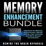 Memory Enhancement Bundle:  Hypnosis for Memory Improvement, Mental Clarity, Fast Learning and More Neural Connections | Rewire the Brain Hypnosis