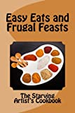 Easy Eats and Frugal Feasts: The Starving Artist's Cookbook
