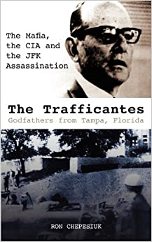 The Trafficantes, Godfathers from Tampa, Florida: The Mafia, the CIA and the JFK Assassination