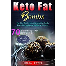 Keto Fat Bombs: 70 Super Recipes for Low-Carb Diets: You Can Eat Sweet & Savory Fat Bombs Every Day and Lose Weight in 4 Weeks (fat bombs cookbook, keto fat bombs snacks)