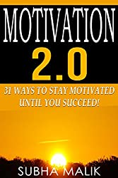 Motivation 2.0: 31 Ways To Stay Motivated Until You Succeed! (Success Habits, Motivate Yourself, Motivate To Win, Staying Motivated)