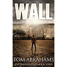 Wall: A Post Apocalyptic/Dystopian Adventure (The Traveler Book 3)