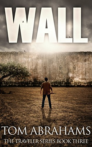 Wall: A Post Apocalyptic/Dystopian Adventure (The Traveler Book 3) by [Abrahams, Tom]