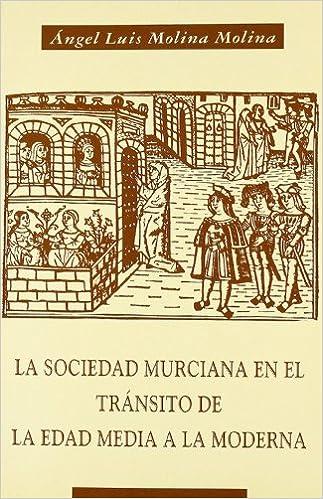 La sociedad murciana en el transito de la edad media a la edad moderna Cuadernos de la cátedra de historia medieval: Amazon.es: Molina Molina, Angel-Luis: Libros