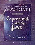 The Separation of Church and Faith : Copernicus and the Jews, Gruber, Daniel, 0966925351