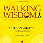 Walking Wisdom: Three Generations, Two Dogs, and the Search for a Happy Life | Gotham Chopra,Deepak Chopra