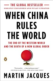 When China Rules the World: The End of the Western World and the Birth of a New Global Order: Second Edition (