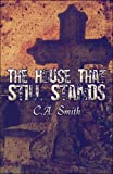The House That Still Stands, C. A. Smith, 1424182123