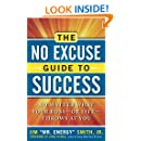 The No Excuse Guide to Success: No Matter What Your Boss--or Life--Throws at You