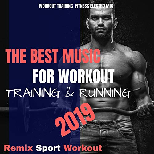 The Best Music for Workout, Training & Running 2019 (Workout Training Fitness Electro Mix)