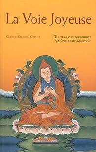 La voie joyeuse. Toute la voie bouddhiste qui mène à l'illumination par  Guéshé Kelsang Gyatso