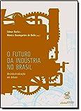 O Futuro da Industria No Brasil - Desindustrializacao em Debate (Em Portugues do Brasil)